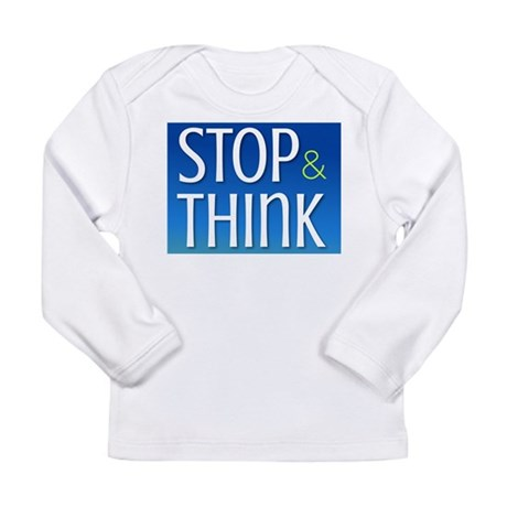 STOP & THINK Long Sleeve Infant T-Shirt