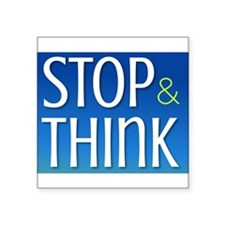 """STOP & THINK Square Sticker 3"""" x 3"""""""