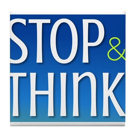 STOP & THINK Tile Coaster