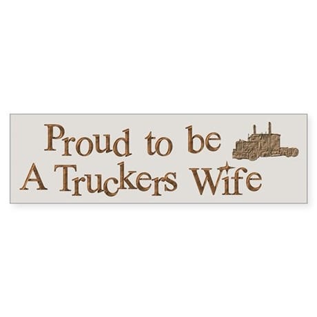 Proud to be A Truckers Wife Bumper Sticker