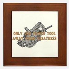 One Tool Away From Greatness Framed Tile