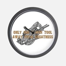 One Tool Away From Greatness Wall Clock