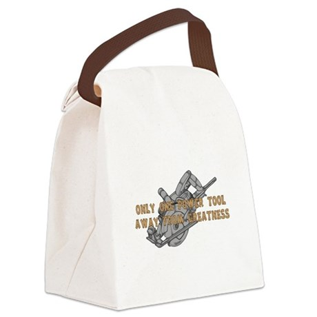 One Tool Away From Greatness Canvas Lunch Bag