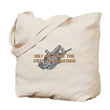 One Tool Away From Greatness Tote Bag