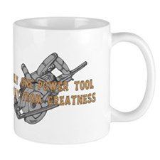 One Tool Away From Greatness Mug