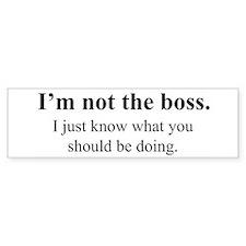 Not the boss, but... Bumper Bumper Sticker