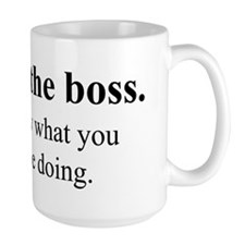 I'm not the boss, but... Mug