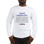 Targeted Completion Date Long Sleeve T-Shirt