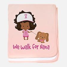 Breast Cancer Walk For Nana baby blanket
