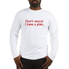 Don't worry I have a plan! Long Sleeve T-Shirt