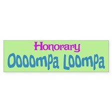 Honorary Oooompa Loompa Bumper Bumper Sticker