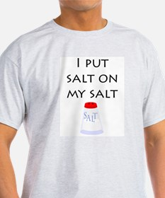 I put salt on my salt Ash Grey T-Shirt
