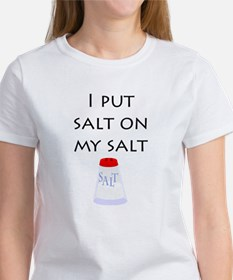 I put salt on my salt Tee