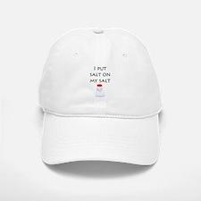 I put salt on my salt Baseball Baseball Cap