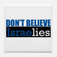 Don't Believe IsraeLIES  Tile Coaster