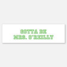 Gotta be Mrs. O'Reilly Bumper Bumper Bumper Sticker