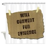 Will Convert For Evidence Shower Curtain