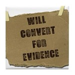 Will Convert For Evidence Tile Coaster