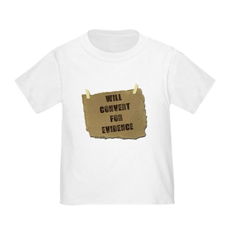 Will Convert For Evidence Toddler T-Shirt
