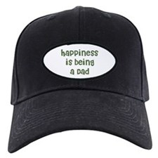 Happiness is being a Dad Baseball Hat