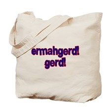 Ermahgerd! Gerd! Tote Bag