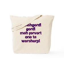 Ermahgerd! Gerd! Mah fervert One ta wersherp! Tote