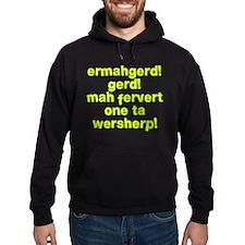 Ermahgerd! Gerd! Mah fervert One ta wersherp! Hood