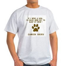 If Dog - Put to Sleep - Cancer Sucks T-Shirt