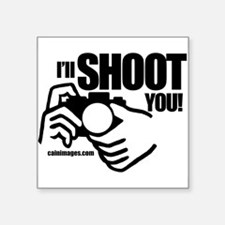 "I'll Shoot You Square Sticker 3"" x 3"""
