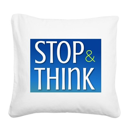 Stop Think Square Canvas Pillow