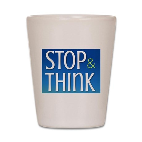Stop Think Shot Glass