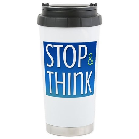 Stop Think Stainless Steel Travel Mug