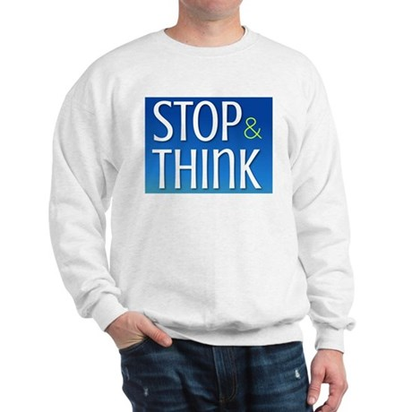 Stop Think Sweatshirt