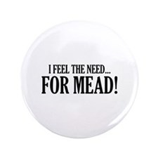 "The Need For Mead 3.5"" Button"