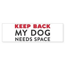 My Dog Needs Space Bumper Sticker