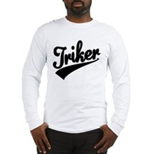 Trike tshirt Triker Long Sleeve T-Shirt
