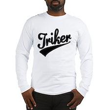 Trike tshirt Triker Long Sleeve T-Shirt