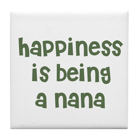 Happiness is being a Nana Tile Coaster