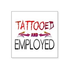 """Tattooed and Employed Square Sticker 3"""" x 3"""""""