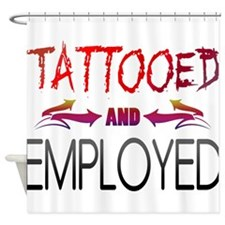 Tattooed and Employed Shower Curtain