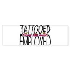 Tattooed and Employed Bumper Sticker