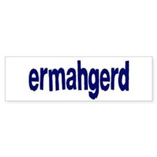 Ermahgerd! Its mah fevert thing ta seh! Bumper Sticker