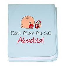 Dont Make Me Call Abuelita baby blanket