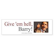 Give em hell barry Bumper Bumper Sticker