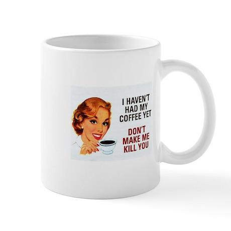 """""""dont make me kill you"""" coffee Mug"""