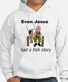 Even Jesus had a fish story Hoodie