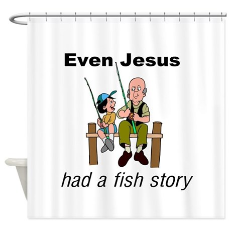 Even Jesus Had A Fish Story Shower Curtain By Diligentheart