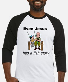 Even Jesus had a fish story Baseball Jersey