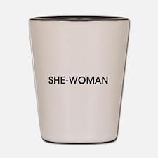SHE-WOMAN Shot Glass