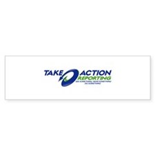 TAKE ACTION REPORTING Bumper Sticker